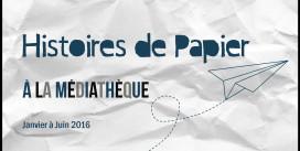 Temps Fort  | Histoires de Papier à la médiathèque