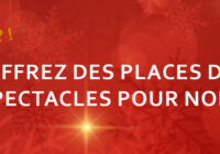 Offrez des places de spectacles pour Noël